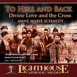 To Hell and Back: Divine Love at the Cross Catholic CD or Catholic MP3 by Anne Marie Schmidt