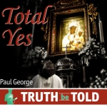 Total Yes by Paul George Catholic CD or Catholic MP3   Truth Be Told Young Adult Download Club