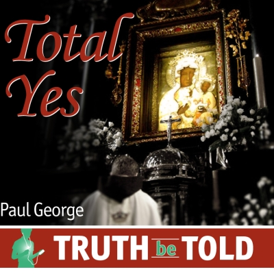 Total Yes by Paul George Truth be Told Young Adult Download Club January 2013 | Truth Be Told Club | Catholic MP3 | faith raiser | catholic media | new evangelization | year of faith