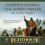 Understanding The Lord's Prayer Catholic CD of the Month or MP3 Download of the Month by Dr. Scott Hahn