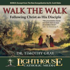 Walk the Walk: Following Christ as His Disciple by Dr. Timothy Gray | CD of the Month Club May 2013 | MP3 of the Month Club May 2013 | faith raiser | catholic media