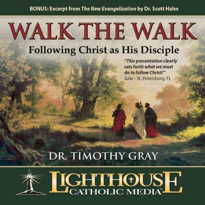 Catholic CD of the Week: Walk the Walk: Following Christ as His Disciple by Dr. Timothy Gray