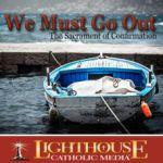 We Must Go Out: the Sacrament of Confirmation Catholic MP3 by Fr. Michael Schmitz | Faith Raiser | Faithraiser