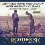What Every Couple Should Know About Marriage and Prayer by Archbishop Fulton J. Sheen | catholic cd | catholic mp3 | cd or mp3 of the month club | new evangelization | year of faith
