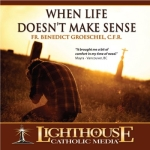 When Life Doesn't Make Sense Catholic Faith CD by Fr. Benedict Groeschel, C.F.R.