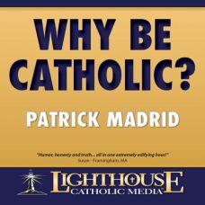 Why I am Catholic When I Could be Anything Else by Patrick Madrid   Faithraiser Catholic Media