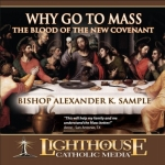 Catholic CD on Why Go To Mass: The Blood of the New Covenant by Bishop Alexander K. Sample | Faith Raiser | New Evangelization | Catholic Media