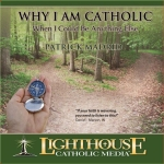 Why I am Catholic When I Could be Anything Else Catholic CD or Catholic MP3 by Patrick Madrid