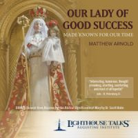 Our Lady of Good Success Catholic Media by Matthew Arnold | CD of the Month Club September 2013 | MP3 of the Month Club September 2013 | faith raiser | faithraiser | new evangelization | catholic media