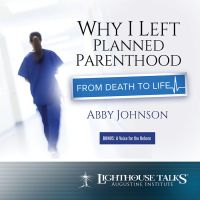 Why I Left Planned Parenthood: From Death to Life by Abby Johnson [Catholic Media of the Month]