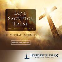 Love - Sacrifice - Trust: He Showed Us the Way by Fr. Michael Schmitz | Faithraiser | Catholic CD 2017 | Catholic MP3 2017