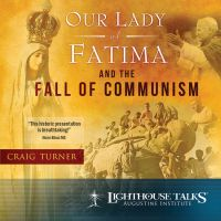 Our Lady of Fatima and the Fall of Communism Catholic Media by Craig Turner | Faithraiser | Catholic CD 2017 | Catholic MP3 2017