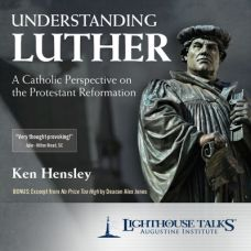 Understanding Luther: A Catholic Perspective on the Protestant Reformation by Ken Hensley | Faithraiser | Catholic Media