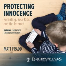 Protecting Innocence: Parenting, Your Kids, and the Internet by Matt Fradd | Faithraiser | CD of the Month Club January 2018 | MP3 of the Month Club January 2018