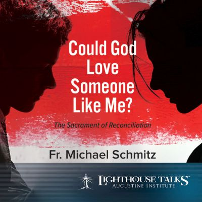 Could God Love Someone Like Me? Catholic Media by Fr. Michael Schmitz | CD of the Month Club February 2018 | MP3 of the Month Club February 2018