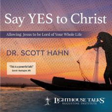 Say Yes to Christ! by Dr. Scott Hahn | Faithraiser | Catholic Media of the Month March 2018