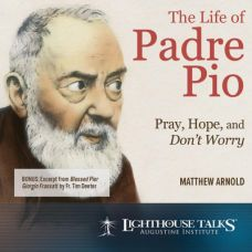 The Life of Padre Pio: Pray, Hope and Don't Worry by Matthew Arnold | Faithraiser | Catholic Media 2018