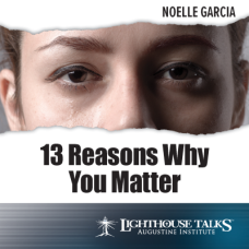 13 Reasons Why You Matter by Noelle Garcia | Faithraiser Catholic Media of the Month for January 2019