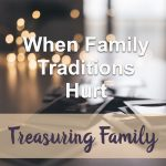 When Family Traditions Hurt Devotional Reflection