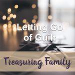 Letting Go of Guilt (Treasuring Family Devotional Reflection)