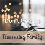 Don't Give Up (Treasuring Family Devotional Reflection)
