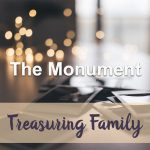 The Monument (Treasuring Family Devotional Reflection)