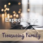Expectations (Treasuring Family Devotional Reflection)