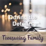 During the Detours (Treasuring Family Devotional Reflection)