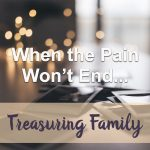 When the Pain Won't End (Treasuring Family Devotional Reflection)