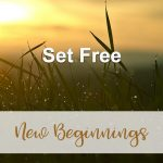 Set Free (New Beginnings Devotional Reflection)