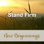 Stand Firm (New Beginnings Devotional Reflection)