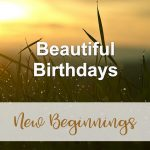 Beautiful Birthdays (New Beginnings Devotional Reflection)