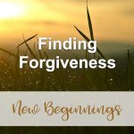 Finding Forgiveness (New Beginnings Devotional Reflection)