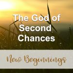 The God of Second Chances (New Beginnings Devotional Reflection)