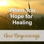 When You Hope for Healing (New Beginnings Devotional Reflection)