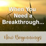 When You Need a Breakthrough (New Beginnings Devotional Reflection)