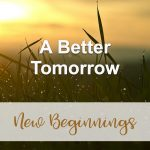 A Better Tomorrow (New Beginnings Devotional Reflection)
