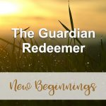 The Guardian Redeemer (New Beginnings Devotional Reflection)