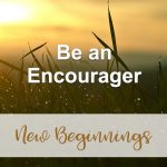 Be an Encourager (New Beginnings Devotional Reflection)