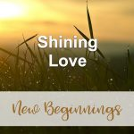 Shining Love (New Beginnings Devotional Reflection)