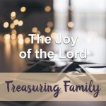 The Joy of the Lord (Treasuring Family Devotional Reflection)