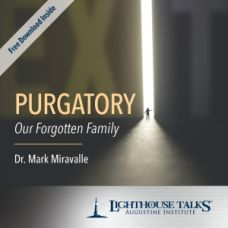 Catholic Talk of the Month: Purgatory: Our Forgotten Family by Dr. Mark Miravalle Faithraiser Catholic Media 2019