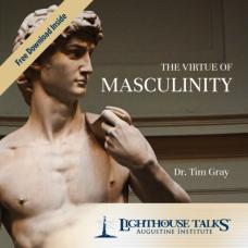 The Virtue of Masculinity by Dr. Tim Gray Faithraiser Catholic Media 2019