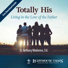 Totally His: Living in the Love of the Father by Sr. Bethany Madonna Faithraiser Catholic Media 2019